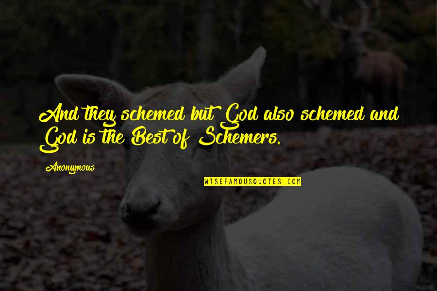 Trying To Get Someone Attention Quotes By Anonymous: And they schemed but God also schemed and
