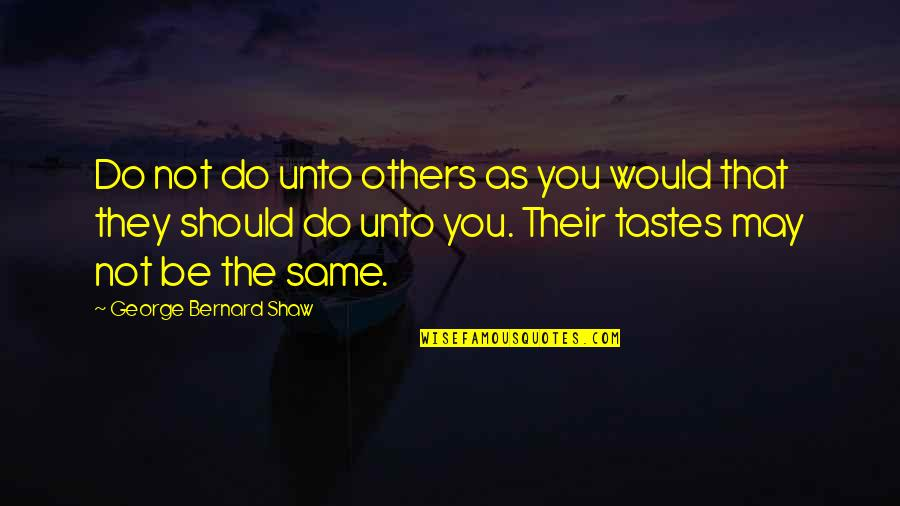 Trying To Get Someone Attention Quotes By George Bernard Shaw: Do not do unto others as you would