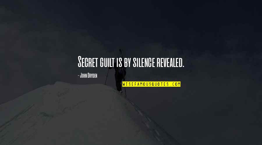 Trying To Get Someone Attention Quotes By John Dryden: Secret guilt is by silence revealed.