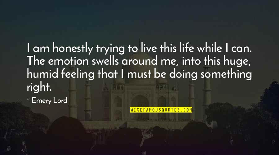 Trying To Live Right Quotes By Emery Lord: I am honestly trying to live this life