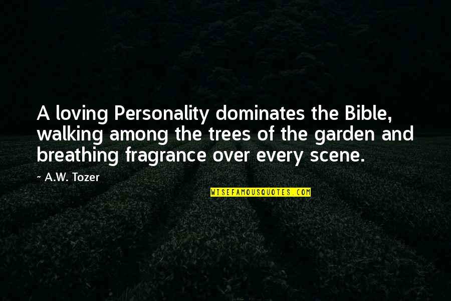 Trying To Overcome Depression Quotes By A.W. Tozer: A loving Personality dominates the Bible, walking among
