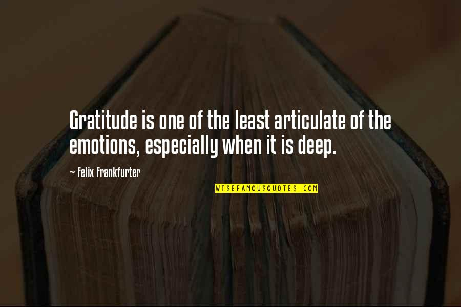 Trying To Overcome Depression Quotes By Felix Frankfurter: Gratitude is one of the least articulate of