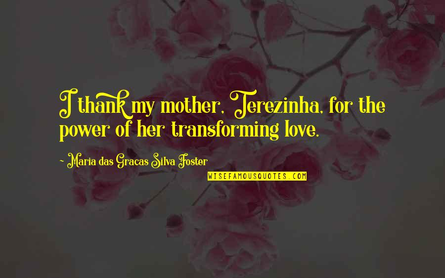 Trying To Overcome Depression Quotes By Maria Das Gracas Silva Foster: I thank my mother, Terezinha, for the power