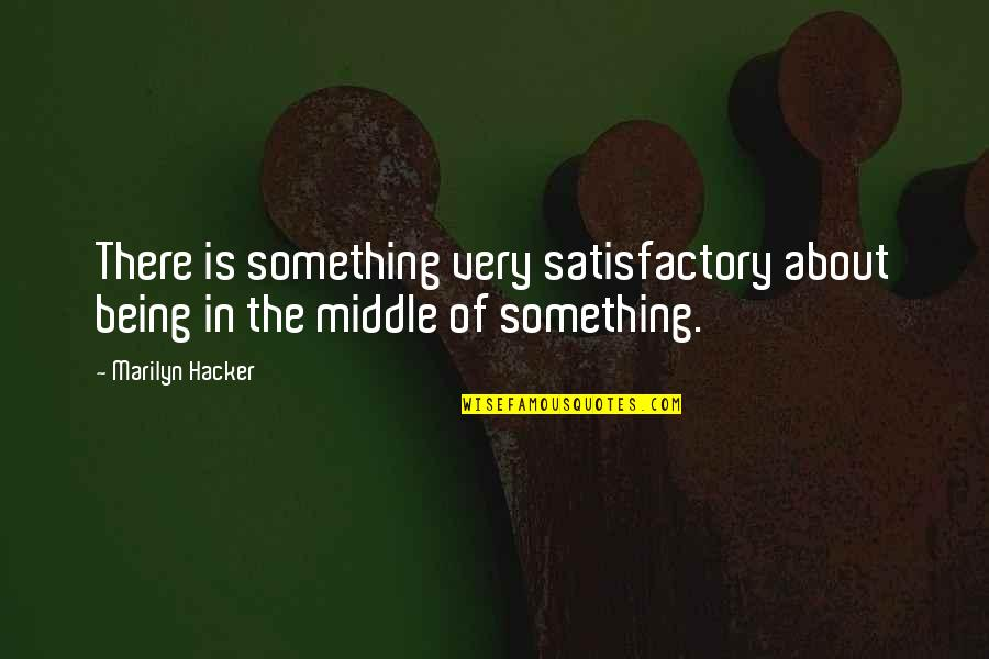 Trying To Overcome Depression Quotes By Marilyn Hacker: There is something very satisfactory about being in