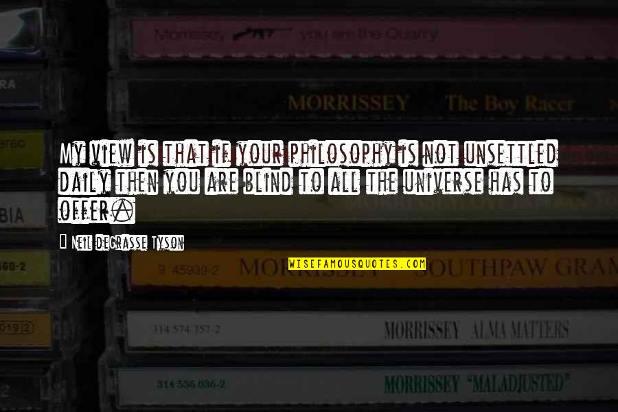 Trying To Overcome Depression Quotes By Neil DeGrasse Tyson: My view is that if your philosophy is