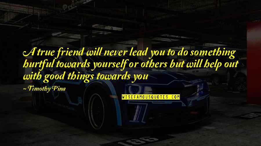 Trying To Overcome Depression Quotes By Timothy Pina: A true friend will never lead you to