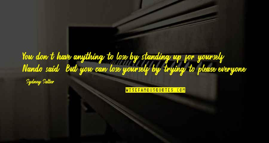 Trying To Please Everyone Quotes By Sydney Salter: You don't have anything to lose by standing
