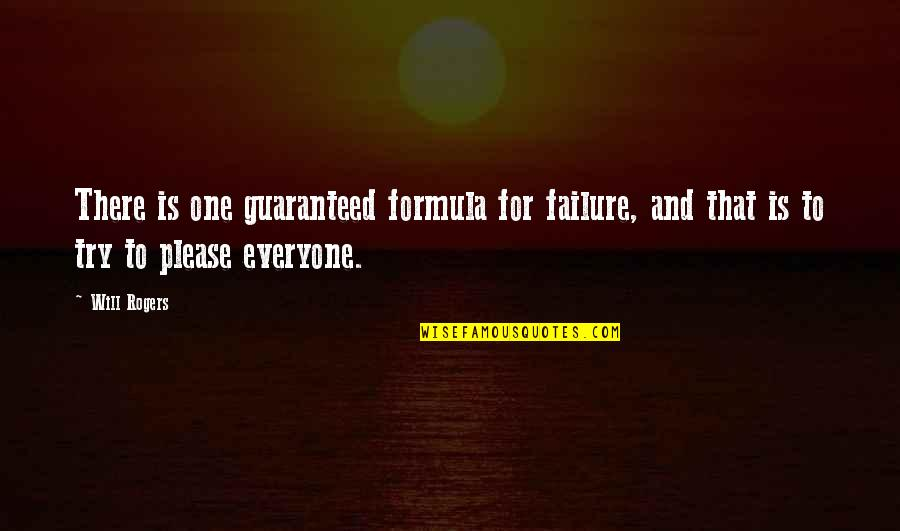 Trying To Please Everyone Quotes By Will Rogers: There is one guaranteed formula for failure, and