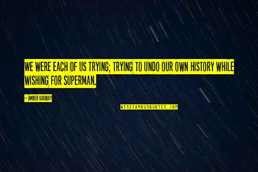 Trying To Quotes By Amber Garibay: We were each of us trying; trying to