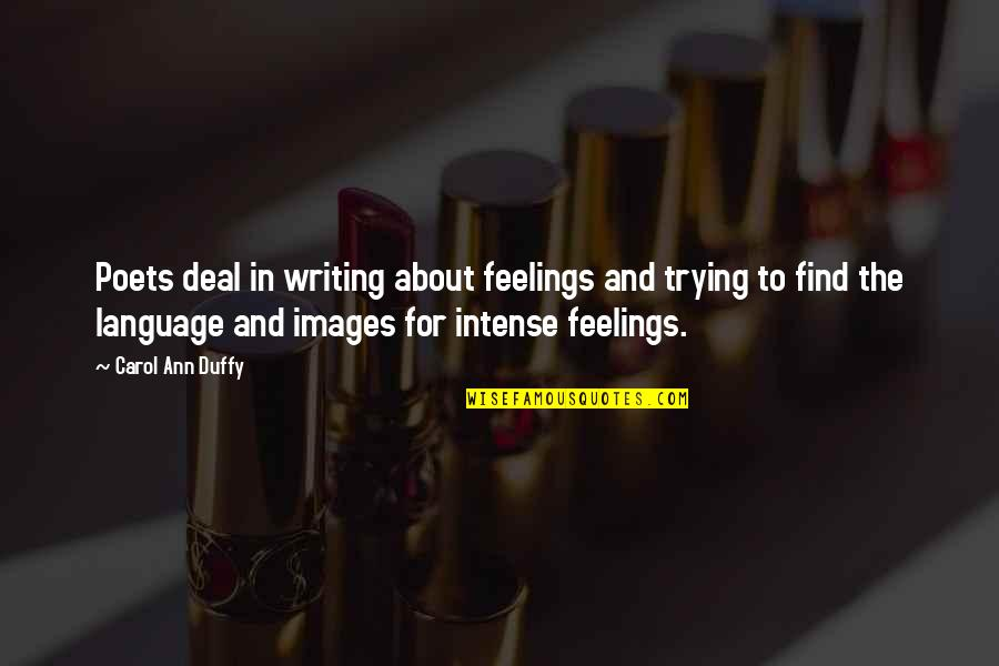 Trying To Quotes By Carol Ann Duffy: Poets deal in writing about feelings and trying