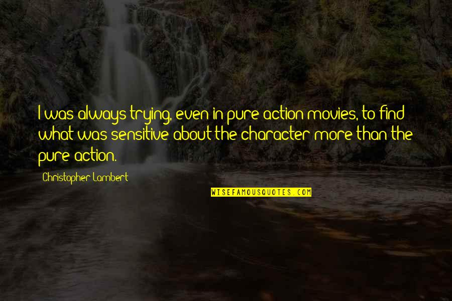 Trying To Quotes By Christopher Lambert: I was always trying, even in pure action