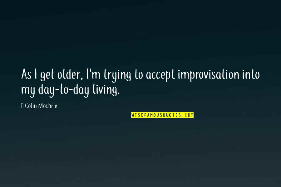 Trying To Quotes By Colin Mochrie: As I get older, I'm trying to accept