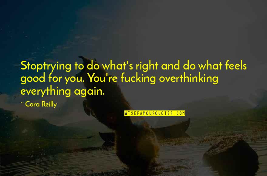 Trying To Quotes By Cora Reilly: Stoptrying to do what's right and do what