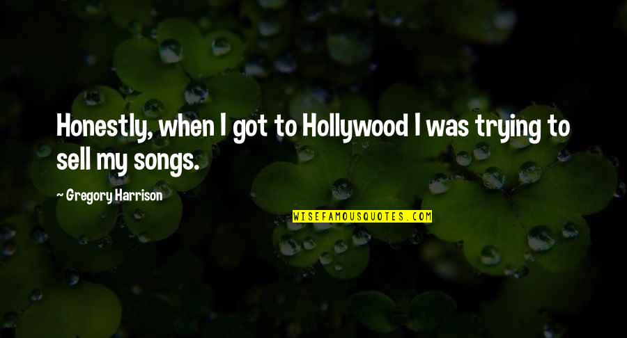 Trying To Quotes By Gregory Harrison: Honestly, when I got to Hollywood I was