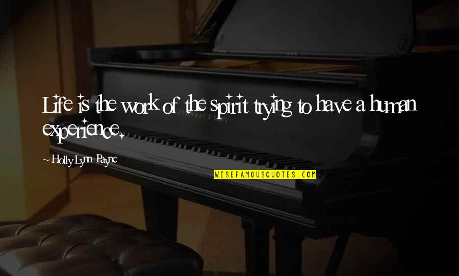 Trying To Quotes By Holly Lynn Payne: Life is the work of the spirit trying