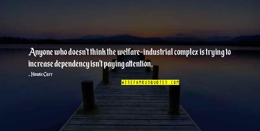 Trying To Quotes By Howie Carr: Anyone who doesn't think the welfare-industrial complex is