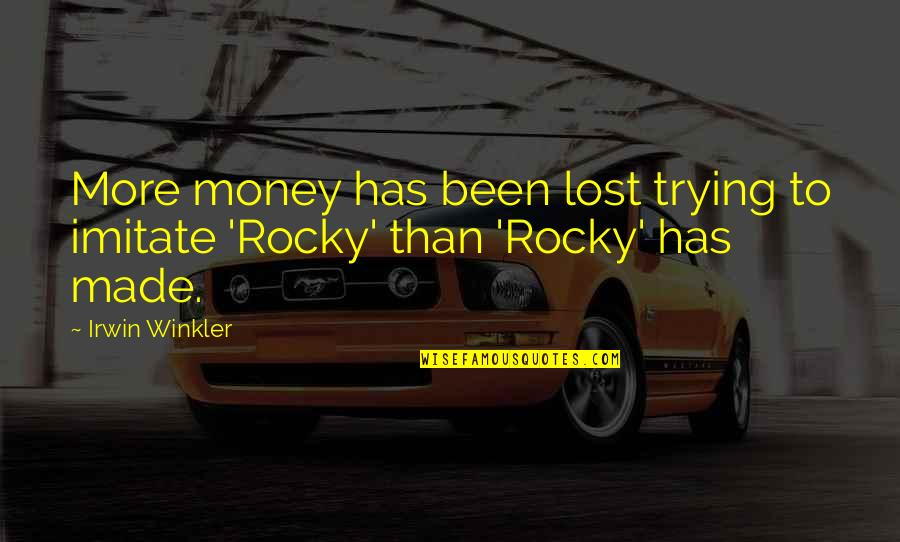 Trying To Quotes By Irwin Winkler: More money has been lost trying to imitate