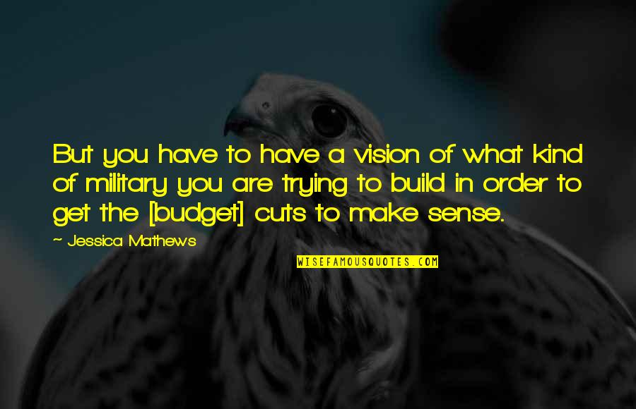Trying To Quotes By Jessica Mathews: But you have to have a vision of