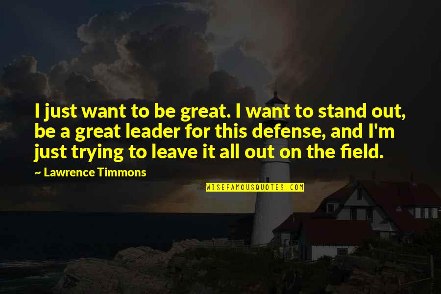Trying To Quotes By Lawrence Timmons: I just want to be great. I want