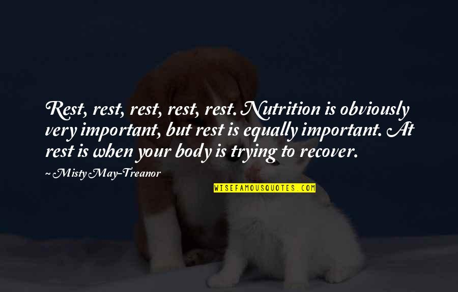 Trying To Quotes By Misty May-Treanor: Rest, rest, rest, rest, rest. Nutrition is obviously