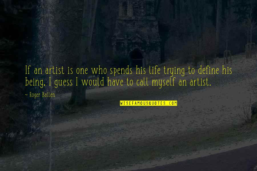 Trying To Quotes By Roger Ballen: If an artist is one who spends his