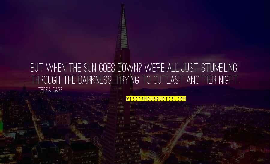 Trying To Quotes By Tessa Dare: But when the sun goes down? We're all