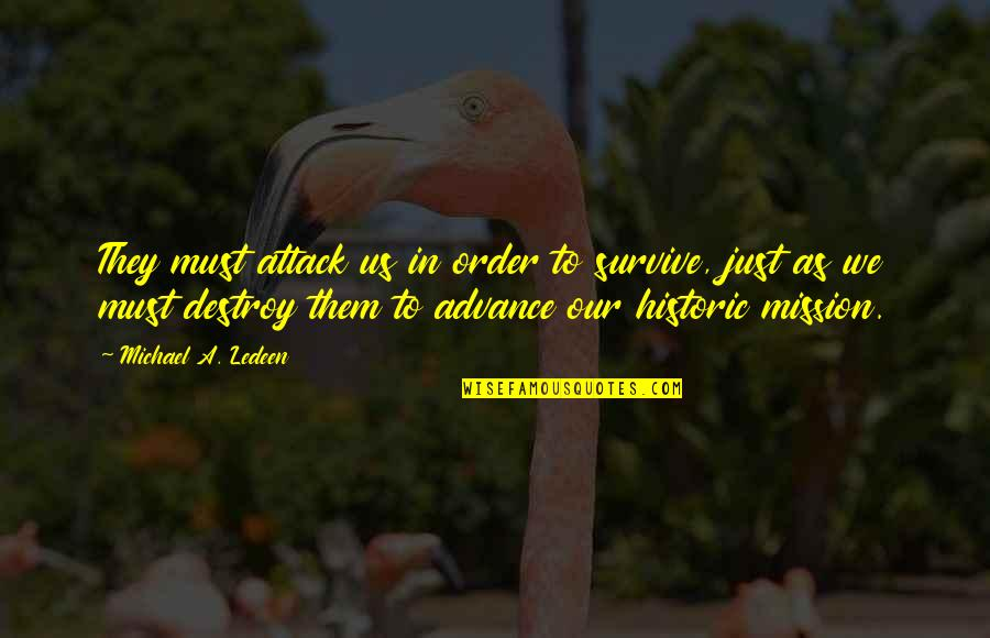 Trying To Ruin Relationship Quotes By Michael A. Ledeen: They must attack us in order to survive,