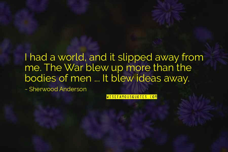 Trying To Ruin Relationship Quotes By Sherwood Anderson: I had a world, and it slipped away