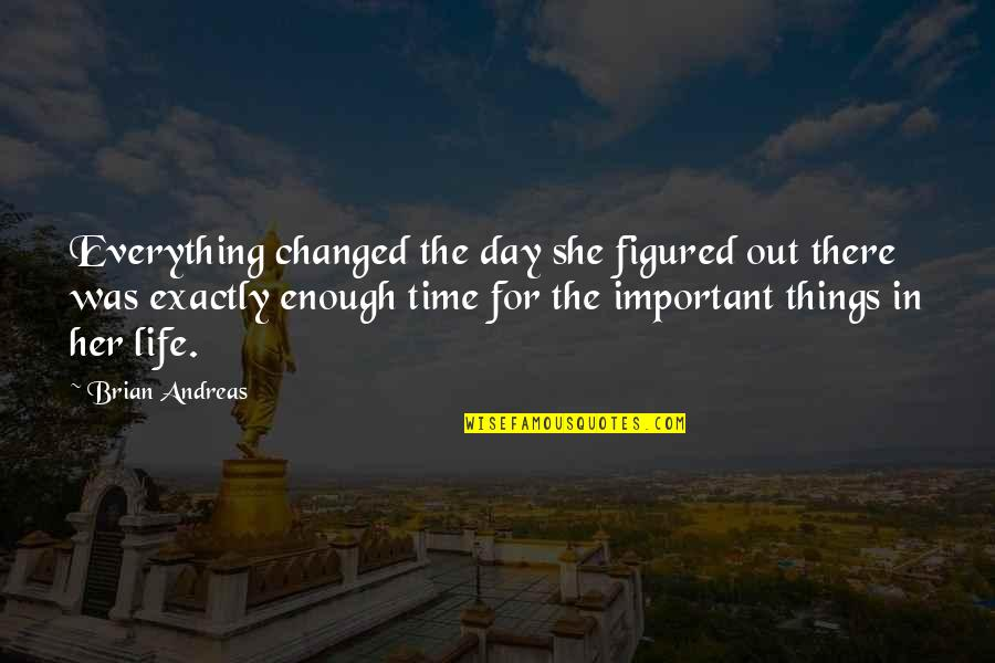 Tryna Be Happy Quotes By Brian Andreas: Everything changed the day she figured out there