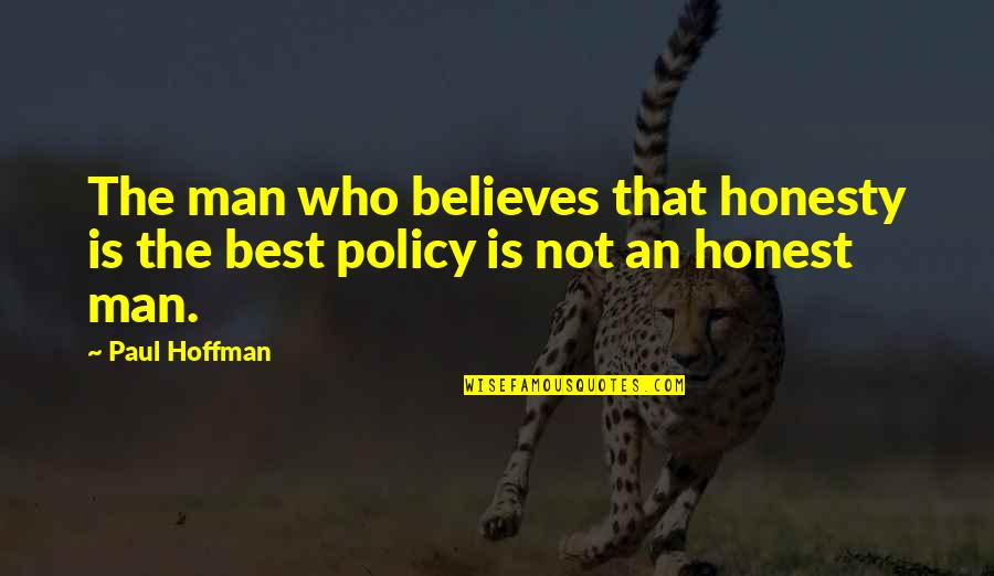Tryna Be Happy Quotes By Paul Hoffman: The man who believes that honesty is the