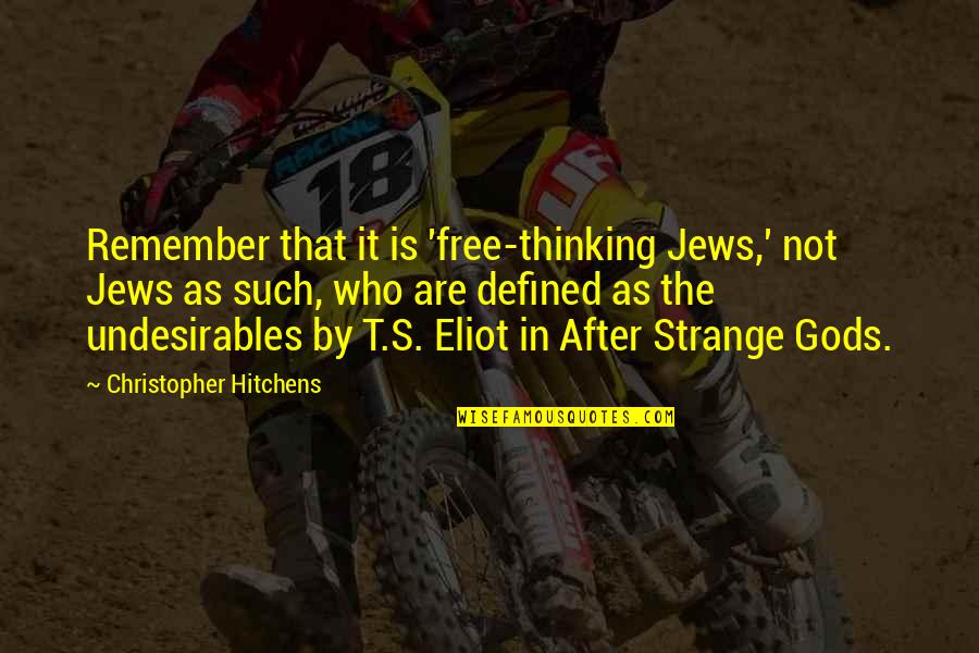 Ts Eliot Quotes By Christopher Hitchens: Remember that it is 'free-thinking Jews,' not Jews
