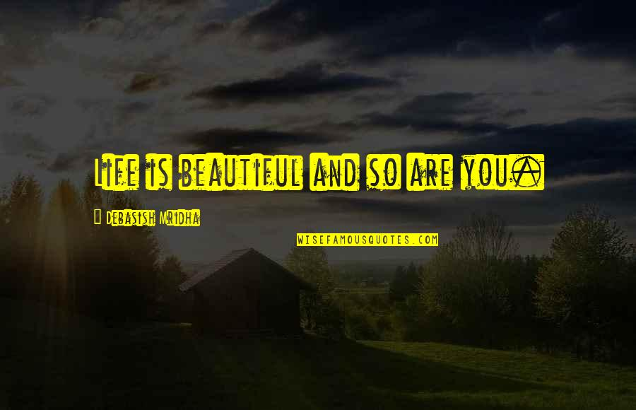 Ts Quint Quotes By Debasish Mridha: Life is beautiful and so are you.