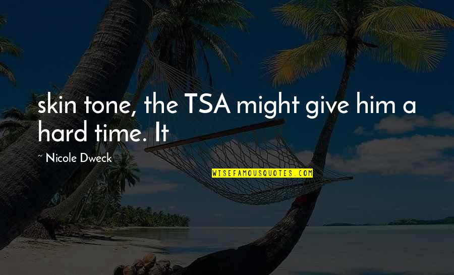 Tsa Quotes By Nicole Dweck: skin tone, the TSA might give him a