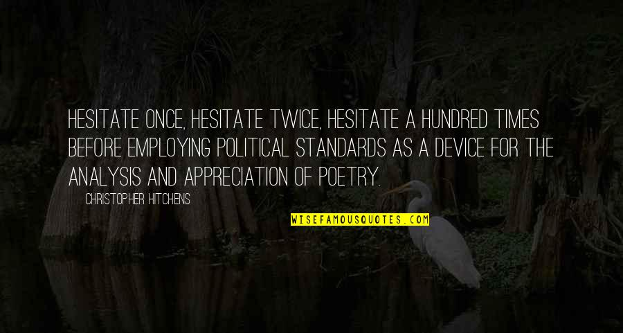 Ts'an Quotes By Christopher Hitchens: Hesitate once, hesitate twice, hesitate a hundred times