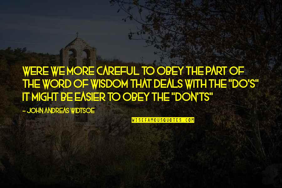 Ts'an Quotes By John Andreas Widtsoe: Were we more careful to obey the part