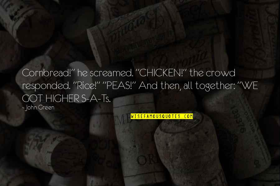 """Ts'an Quotes By John Green: Cornbread!"""" he screamed. """"CHICKEN!"""" the crowd responded. """"Rice!"""""""