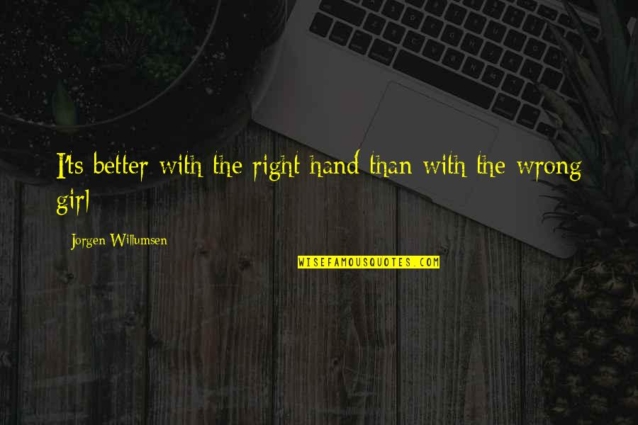 Ts'an Quotes By Jorgen Willumsen: I'ts better with the right hand than with