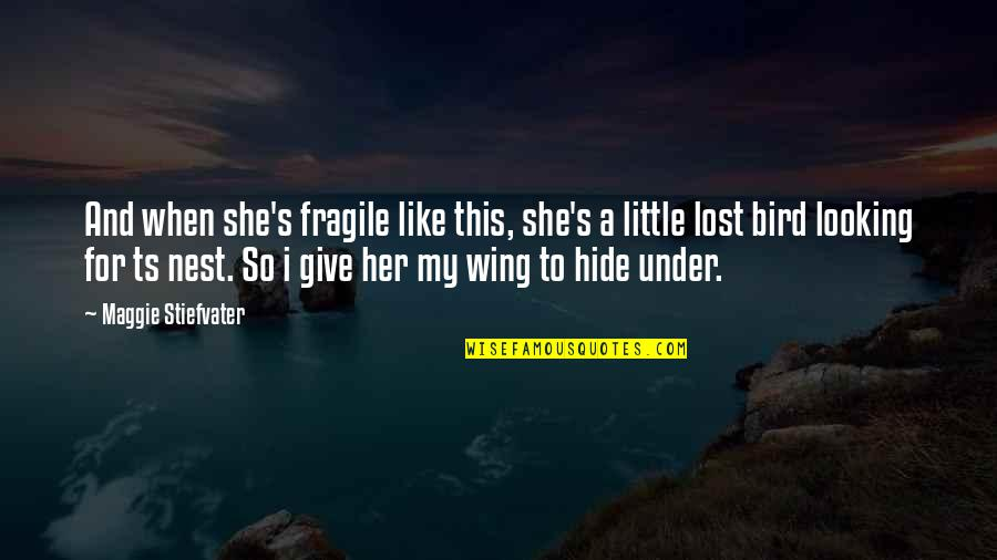 Ts'an Quotes By Maggie Stiefvater: And when she's fragile like this, she's a