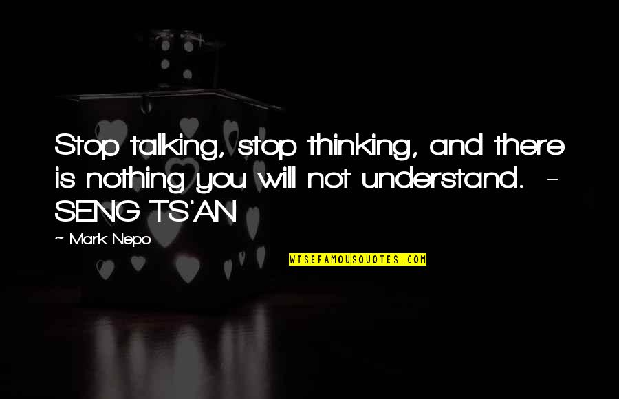 Ts'an Quotes By Mark Nepo: Stop talking, stop thinking, and there is nothing