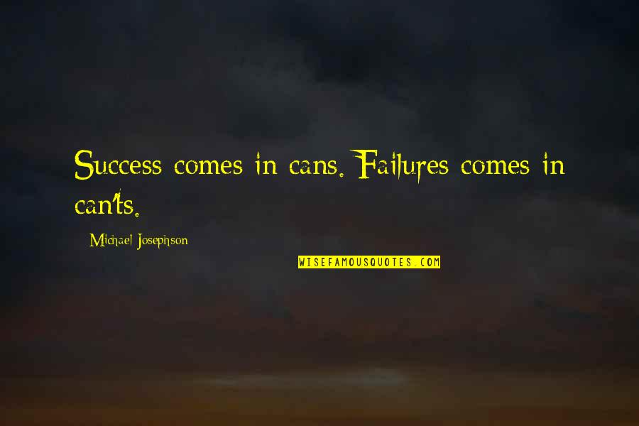Ts'an Quotes By Michael Josephson: Success comes in cans. Failures comes in can'ts.