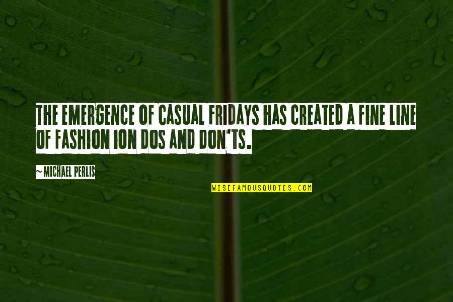 Ts'an Quotes By Michael Perlis: The emergence of Casual Fridays has created a