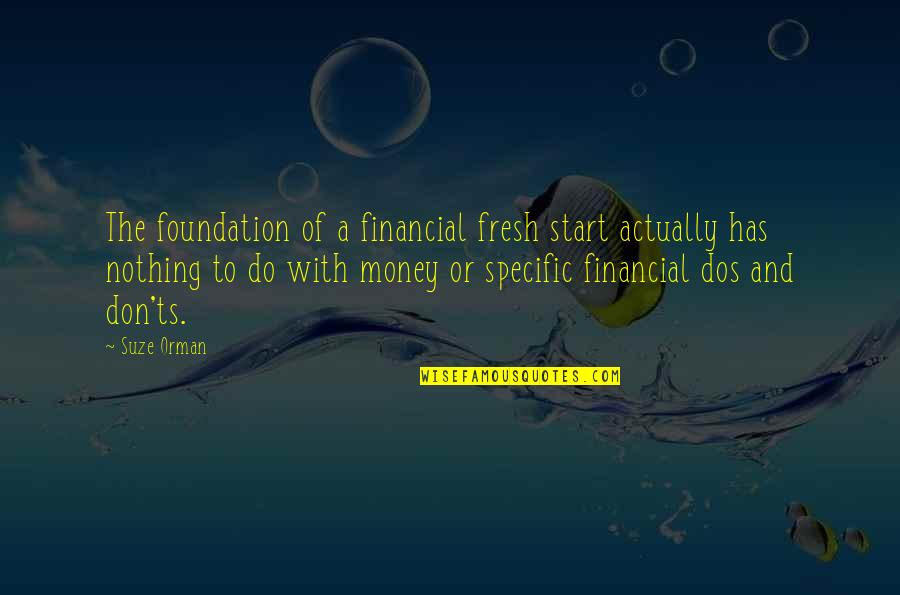 Ts'an Quotes By Suze Orman: The foundation of a financial fresh start actually