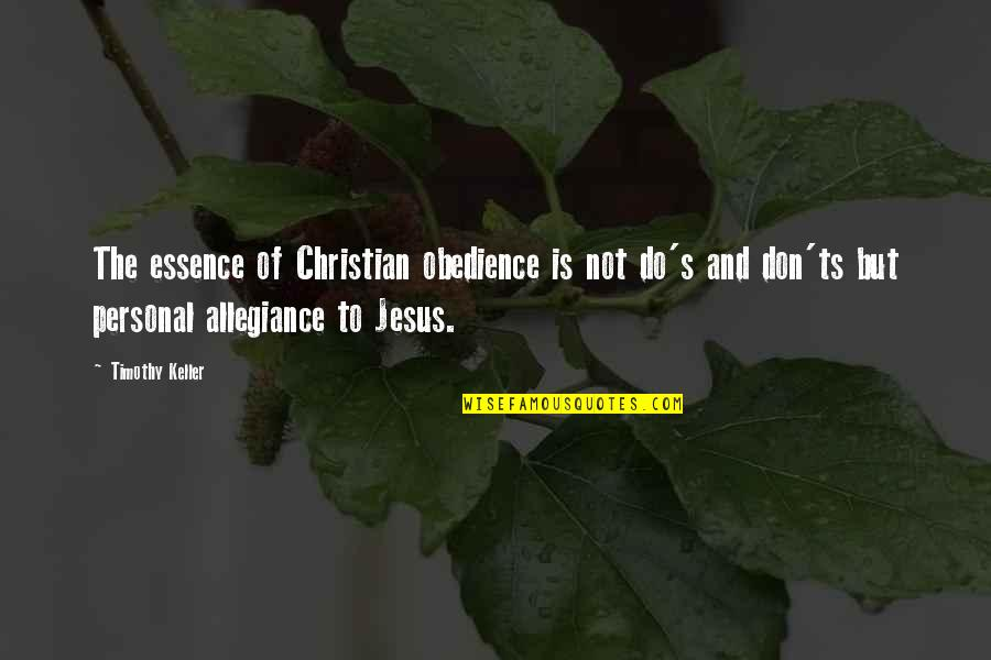 Ts'an Quotes By Timothy Keller: The essence of Christian obedience is not do's