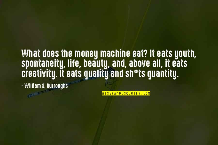 Ts'an Quotes By William S. Burroughs: What does the money machine eat? It eats