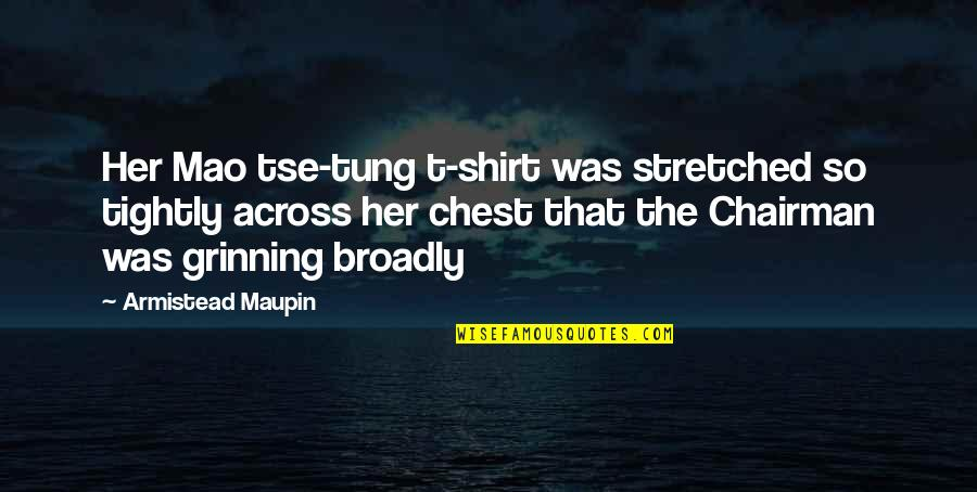 Tse Quotes By Armistead Maupin: Her Mao tse-tung t-shirt was stretched so tightly