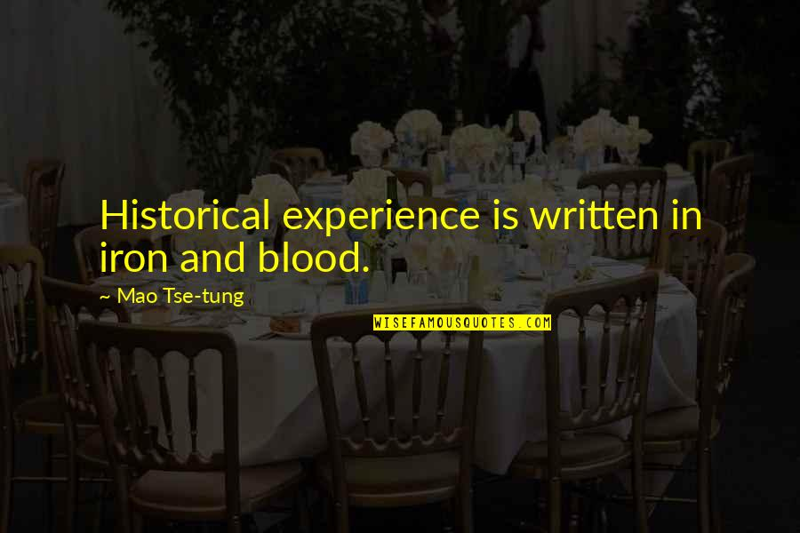 Tse Quotes By Mao Tse-tung: Historical experience is written in iron and blood.