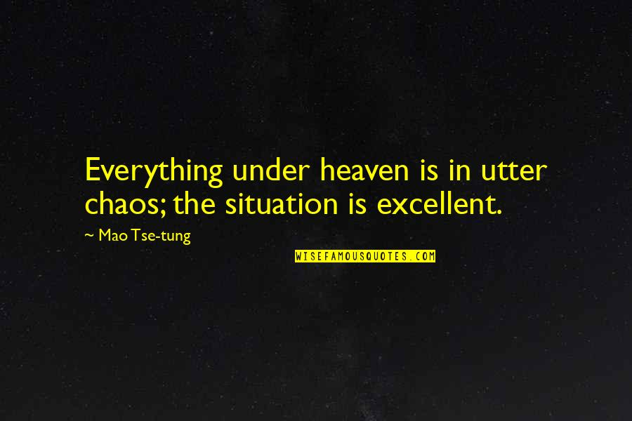 Tse Quotes By Mao Tse-tung: Everything under heaven is in utter chaos; the