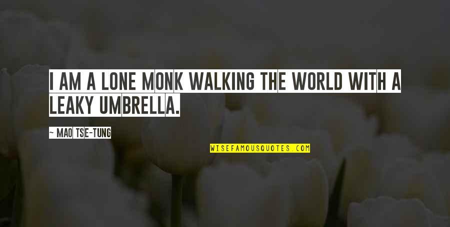 Tse Quotes By Mao Tse-tung: I am a lone monk walking the world