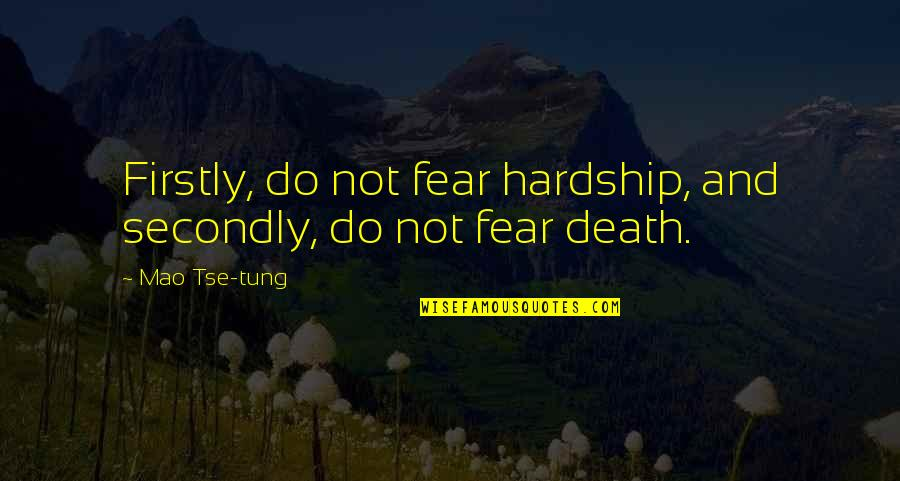 Tse Quotes By Mao Tse-tung: Firstly, do not fear hardship, and secondly, do