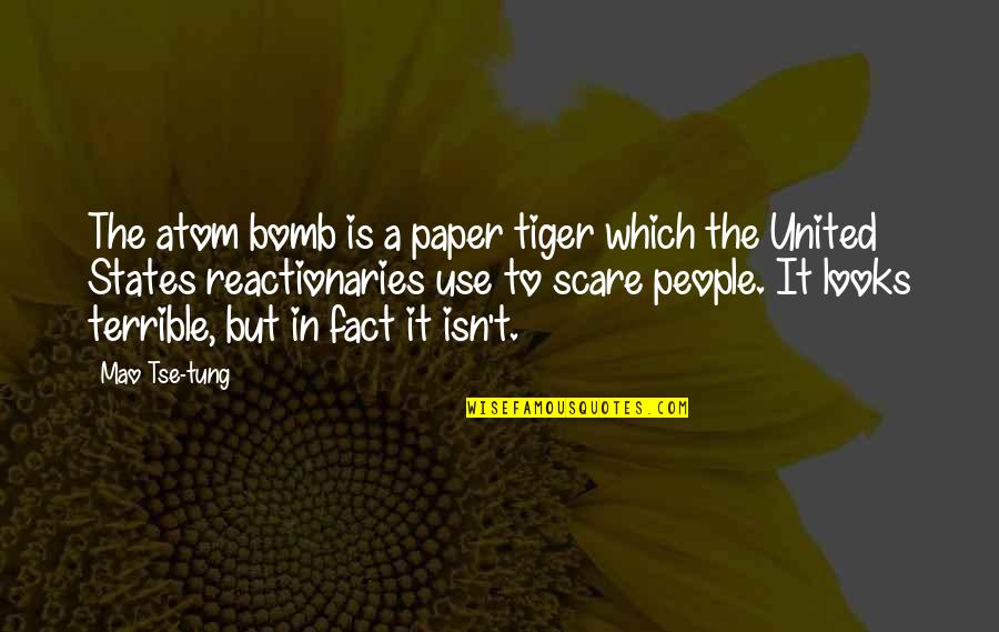 Tse Quotes By Mao Tse-tung: The atom bomb is a paper tiger which